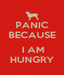 PANIC BECAUSE   I AM HUNGRY - Personalised Poster A4 size