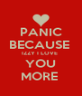 PANIC BECAUSE  IZZY I LOVE  YOU MORE  - Personalised Poster A4 size