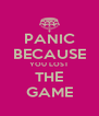 PANIC BECAUSE YOU LOST THE GAME - Personalised Poster A4 size