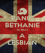 PANIC BETHANIE IS NOT A LESBIAN - Personalised Poster A4 size
