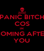 PANIC BITCH COS IM COMING AFTER YOU - Personalised Poster A4 size