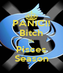 PANIC!! Bitch It's Pisces Season - Personalised Poster A4 size