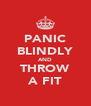 PANIC BLINDLY AND THROW A FIT - Personalised Poster A4 size