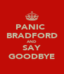 PANIC  BRADFORD AND SAY GOODBYE - Personalised Poster A4 size