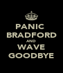 PANIC  BRADFORD AND WAVE GOODBYE - Personalised Poster A4 size