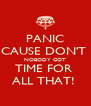 PANIC CAUSE DON'T  NOBODY GOT TIME FOR  ALL THAT!  - Personalised Poster A4 size