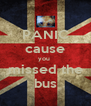PANIC cause you  missed the bus - Personalised Poster A4 size