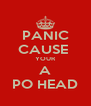PANIC CAUSE  YOUR A PO HEAD - Personalised Poster A4 size