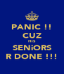 PANIC !! CUZ HiS SENiORS R DONE !!! - Personalised Poster A4 size