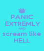 PANIC  EXTREMLY AND scream like HELL - Personalised Poster A4 size