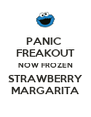 PANIC  FREAKOUT NOW FROZEN STRAWBERRY MARGARITA - Personalised Poster A4 size