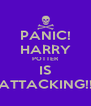 PANIC! HARRY POTTER IS ATTACKING!! - Personalised Poster A4 size