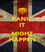 PANIC IT  MIGHT HAPPEN - Personalised Poster A4 size