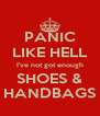 PANIC LIKE HELL I've not got enough SHOES & HANDBAGS - Personalised Poster A4 size