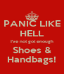 PANIC LIKE HELL I've not got enough Shoes & Handbags! - Personalised Poster A4 size