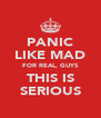 PANIC LIKE MAD FOR REAL, GUYS THIS IS SERIOUS - Personalised Poster A4 size