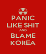 PANIC LIKE SHIT AND BLAME KOREA - Personalised Poster A4 size
