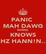 PANIC  MAH DAWG BONKE KNOWS WAHZ HANN!N...!!! - Personalised Poster A4 size