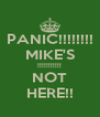 PANIC!!!!!!!! MIKE'S !!!!!!!!!!! NOT HERE!! - Personalised Poster A4 size
