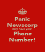 Panic Newscorp may have your Phone Number! - Personalised Poster A4 size