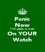 Panic Now 110 years is over On YOUR Watch - Personalised Poster A4 size