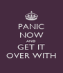 PANIC NOW AND GET IT OVER WITH - Personalised Poster A4 size