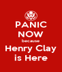 PANIC NOW because Henry Clay is Here - Personalised Poster A4 size