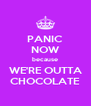 PANIC NOW because WE'RE OUTTA CHOCOLATE - Personalised Poster A4 size
