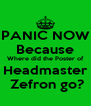 PANIC NOW Because Where did the Poster of Headmaster  Zefron go? - Personalised Poster A4 size