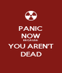PANIC NOW BECAUSE YOU AREN'T DEAD - Personalised Poster A4 size