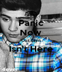 Panic Now 'Cuz Zayn Isn't Here  - Personalised Poster A4 size