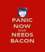 PANIC NOW ELLIE NEEDS BACON - Personalised Poster A4 size