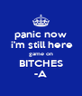 panic now  i'm still here game on BITCHES -A - Personalised Poster A4 size