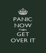 PANIC NOW THEN GET OVER IT - Personalised Poster A4 size