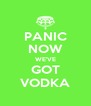 PANIC NOW WE'VE GOT VODKA - Personalised Poster A4 size