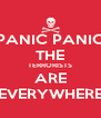 PANIC PANIC THE TERRORISTS ARE EVERYWHERE - Personalised Poster A4 size