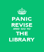 PANIC REVISE AND GO TO THE LIBRARY - Personalised Poster A4 size