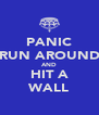 PANIC RUN AROUND AND HIT A WALL - Personalised Poster A4 size