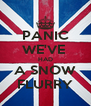 PANIC WE'VE  HAD A SNOW FLURRY - Personalised Poster A4 size