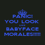 PANIC! YOU  LOOK  LIKE BABYFACE MORALES!!!!! - Personalised Poster A4 size