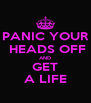 PANIC YOUR  HEADS OFF AND GET A LIFE - Personalised Poster A4 size