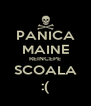 PANICA MAINE REINCEPE SCOALA :( - Personalised Poster A4 size