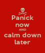 Panick now AND calm down later - Personalised Poster A4 size