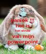 paniek !!! het is het einde van mijn powerpoint - Personalised Poster A4 size
