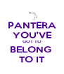 PANTERA YOU'VE GOT TO BELONG  TO IT - Personalised Poster A4 size