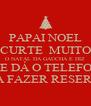 PAPAI NOEL CURTE  MUITO O NATAL DA GAÚCHA E DIZ E TE DÁ O TELEFONE PRA FAZER RESERVA - Personalised Poster A4 size