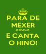 PARA DE MEXER A BOCA E CANTA O HINO! - Personalised Poster A4 size