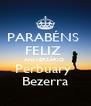 PARABÉNS  FELIZ  ANIVERSÁRIO  Perbuary  Bezerra - Personalised Poster A4 size