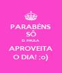 PARABÉNS SÔ D. PAULA APROVEITA O DIA! ;o) - Personalised Poster A4 size