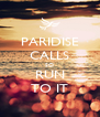 PARIDISE CALLS SO RUN TO IT - Personalised Poster A4 size